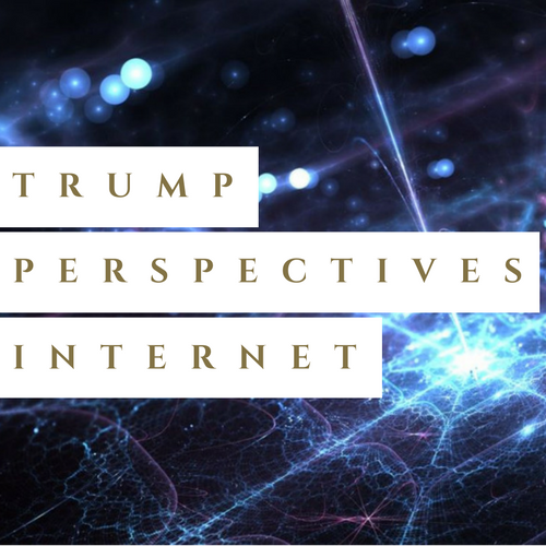 Trump perspectives Internet